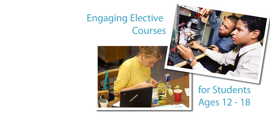 Engaging Elective Courses for Middle School and High School aged students